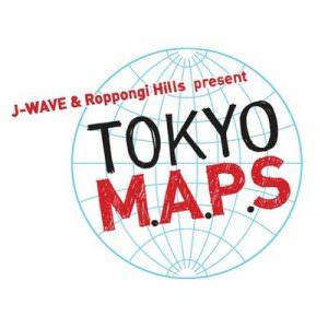 J-WAVE & Roppongi Hills present TOKYO M.A.P.S